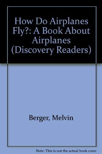 How Do Airplanes Fly?: A Book About Airplanes (Discovery Readers): Melvin Berger, Gilda Berger