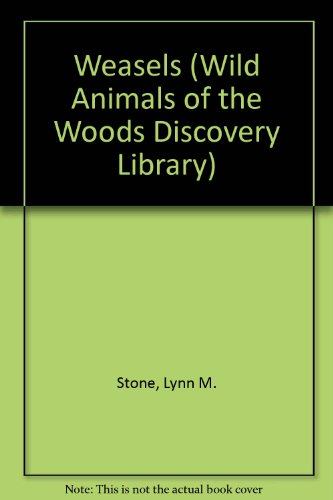 Weasels (Wild Animals of the Woods Discovery Library): Stone, Lynn M.