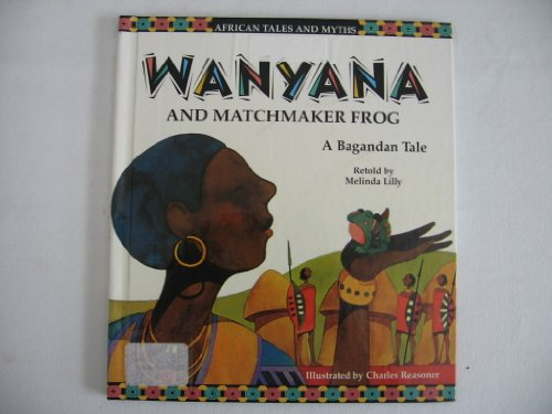 Wanyana and Matchmaker Frog (African Tales and Myths): Lilly, Melinda