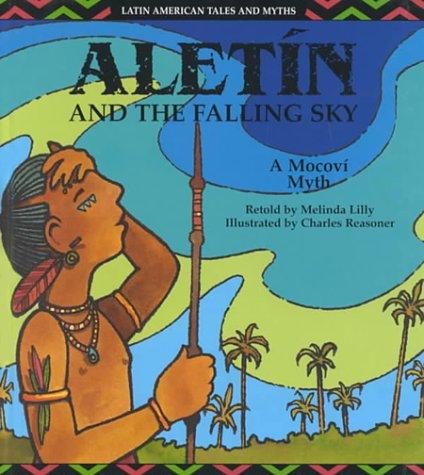 9781571032621: Aletin and the Falling Sky: A Mocovi Myth (Latin American Tales and Myths)