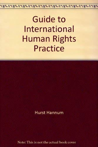 Guide to International Human Rights Practice: Editor-Hurst Hannum