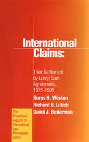 International Claims: Their Settlement by Lump Sum Agreements, 1975-1995 (Hardback): Burns H. ...