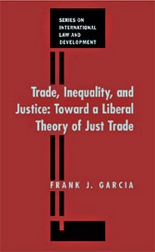 9781571051790: Trade, Inequality and Justice: Towards a Liberal Theory of Just Trade (International Law and Development)