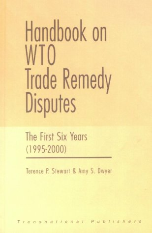 Handbook on Wto Trade Remedy Disputes: The First Six Years (1995-2000): Terence P. Stewart, Amy S. ...