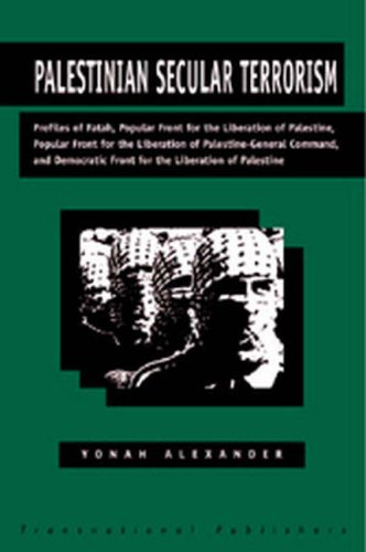 Palestinian Secular Terrorism: Profiles of Fatah, Popular Front for the Liberation of Palestine, Popular Front for the Liberation of Palestine -General Command and the Democratic (1571053077) by Alexander, Yonah