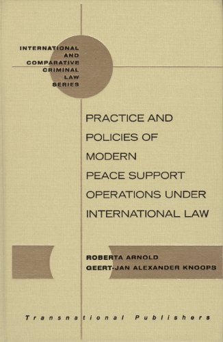 Practice and Policies of Modern Peace Support Operations under International Law (International and Comparative Criminal Law) (1571053611) by Knoops; G.-J. A.; Arnold; R.