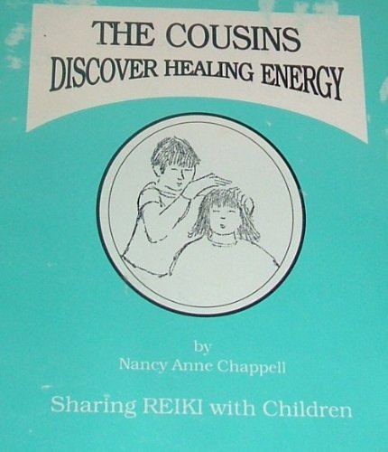 The cousins discover healing energy: Sharing Reiki with children: Chappell, Nancy Anne