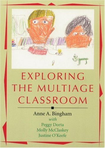 Exploring the Multiage Classroom: Bingham, Anne A.