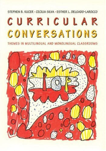 Curricular Conversations: Themes in Multilingual and Monolingual: Stephen B. Kucer,