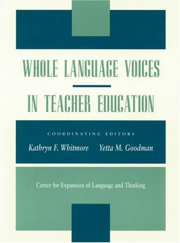 Whole Language Voices in Teacher Education: Whitmore, Kathyrn F.; Goodman, Yetta M.