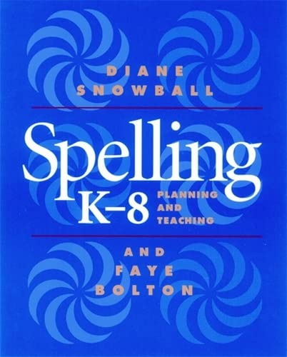 Spelling K-8: Planning and Teaching (9781571100740) by Diane Snowball; Faye Bolton