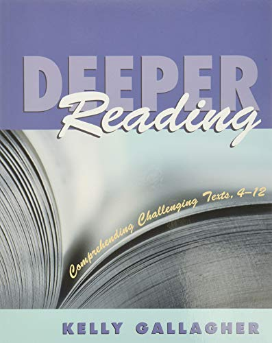 Deeper Reading: Comprehending Challenging Texts, 4-12: Gallagher, Kelly