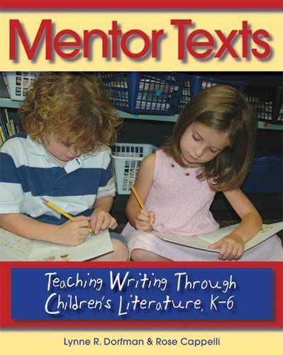 Mentor Texts: Teaching Writing Through Children's Literature, K-6: Dorfman, Lynne R.; Cappelli...