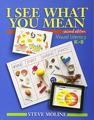 I See What You Mean (Second Edition): Visual Literacy K-8: Moline, Steve