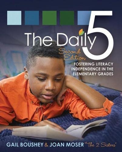 Daily 5, The (Second Edition): Fostering Literacy: Boushey, Gail, Moser,