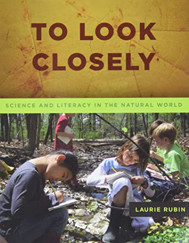 9781571109927: To Look Closely: Science and Literacy in the Natural World