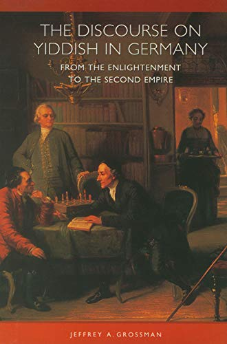 The Discourse on Yiddish in Germany from the Enlightenment to the Second Empire: Grossman, Jeffrey ...