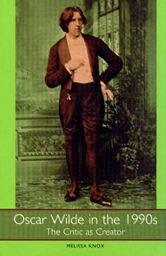 Oscar Wilde in the 1990s: The Critic as Creator: Melissa Knox