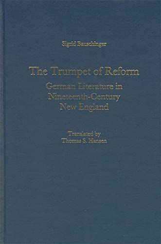 9781571131768: The Trumpet of Reform: German Literature in Nineteenth-Century New England (Studies in German Literature Linguistics and Culture)