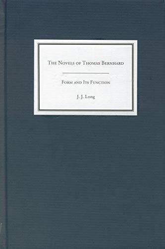 The Novels of Thomas Bernhard: Form and Its Function (Studies in German Literature Linguistics and ...