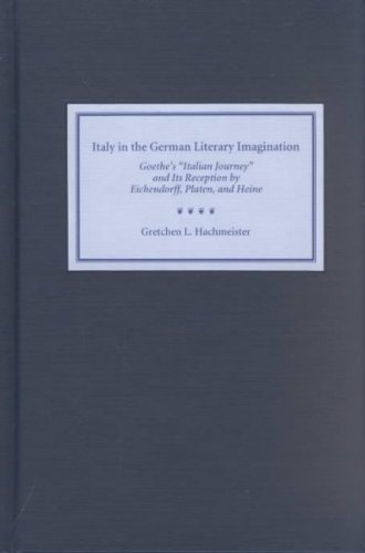 9781571132260: Italy in the German Literary Imagination: Goethe's 'Italian Journey' and Its Reception by Eichendorff, Platen, and Heine (Studies in German Literature Linguistics and Culture)
