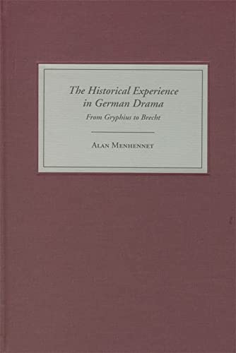 The Historical Experience in German Drama: From Gryphius to Brecht (Studies in German Literature Linguistics and Culture) (1571132554) by Alan Menhennet
