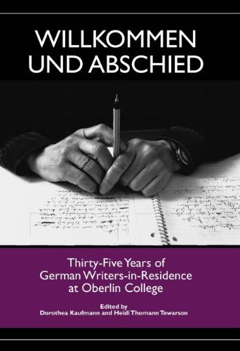 Willkommen Und Abschied: Thirty-Five Years of German Writers-In-Residence at Oberlin College: ...