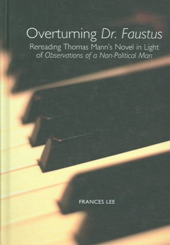 9781571133564: Overturning Dr. Faustus: Rereading Thomas Mann's Novel in Light of Observations of a Non-Political Man (Studies in German Literature Linguistics and Culture)