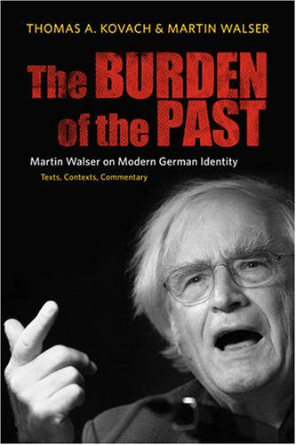 9781571133687: The Burden of the Past: Martin Walser on Modern German Identity: Texts, Contexts, Commentary (Studies in German Literature Linguistics and Culture)