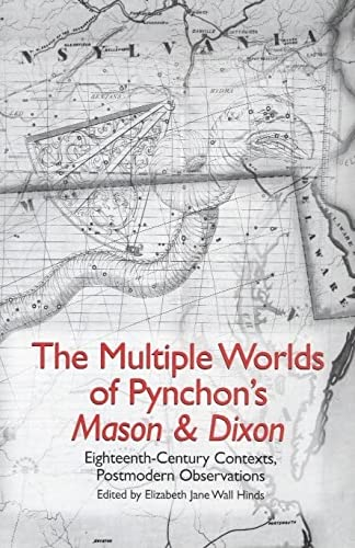 9781571134110: The Multiple Worlds of Pynchon's Mason & Dixon: Eighteenth-Century Contexts, Postmodern Observations (Studies in American Literature and Culture)