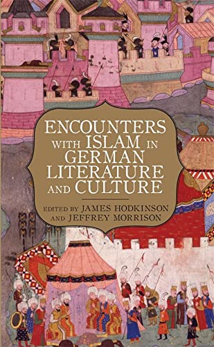 Encounters with Islam in German Literature and Culture: Hodkinson, James; Morrison, Jeffrey