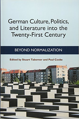 German Culture, Politics, and Literature into the Twenty-First Century: Beyond Normalization (...