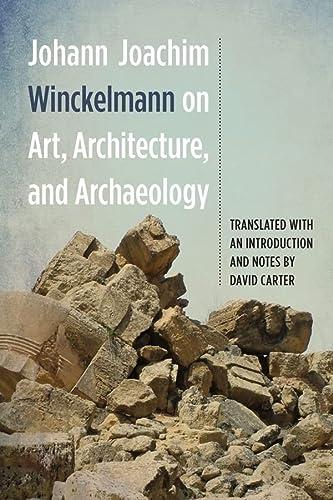 Johann Joachim Winckelmann on Art, Architecture, and Archaeology (Studies in German Literature ...