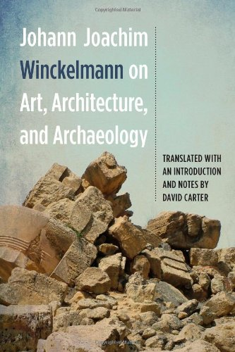 Johann Joachim Winckelmann on Art, Architecture, and Archaeology: Johann Joachim Winckelmann
