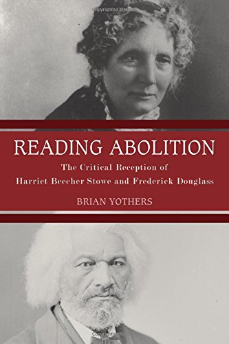 9781571135773: Reading Abolition: The Critical Reception of Harriet Beecher Stowe and Frederick Douglass (Studies in American Literature and Culture: Literary Criticism in Perspective)