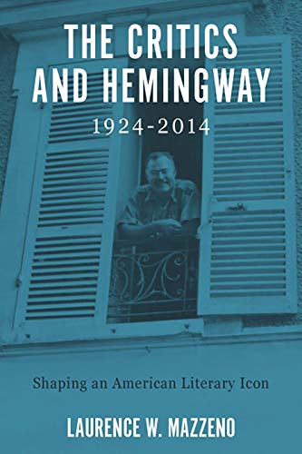 9781571135919: The Critics and Hemingway, 1924-2014 (Literary Criticism in Perspective)