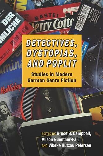 Detectives, Dystopias, and Poplit: Studies in Modern German Genre Fiction (Hardback): Bruce B. ...