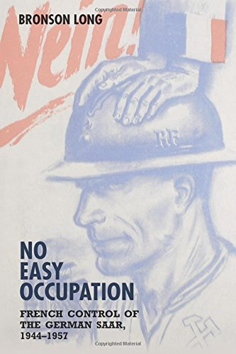 No Easy Occupation : French Control of the German Saar, 1944-1957: Long, Bronson