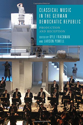 Classical Music in the German Democratic Republic : Production and Reception: Frackman, Kyle; ...
