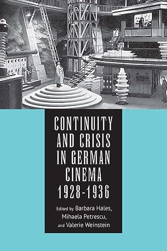 Continuity and Crisis in German Cinema, 1928-1936: Barbara F. Hales,