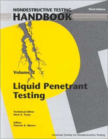 Liquid Penetrant Testing (Nondestructive Testing Handbook (3rd ed.), V. 2.)