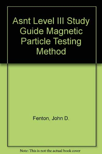 Asnt Level III Study Guide Magnetic Particle: Fenton, John D.
