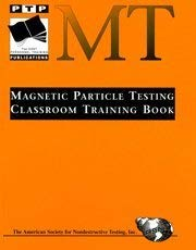Magnetic Particle Testing: Classroom Training Book: Gordon E. Smith