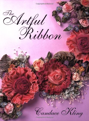 The Artful Ribbon, Beauties in Bloom [signed by author]: Kling, Candace