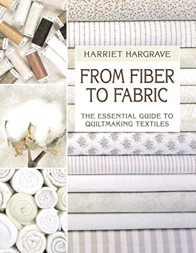 From Fiber to Fabric: The Essential Guide to Quiltmaking Textiles (1571200258) by Harriet Hargrave