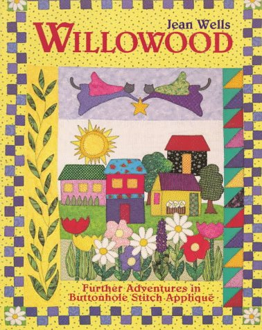 Willowood: Further Adventures in Buttonhole Stitch Applique: Wells, Jean