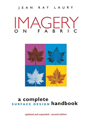 Imagery on Fabric: A Complete Surface Design Handbook, Second Edition (1571200347) by Jean Ray Laury