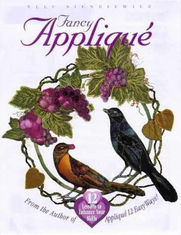 Fancy Applique: 12 Lessons to Enhance Your Skills (1571200622) by Elly Sienkiewicz