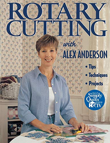 Rotary Cutting with Alex Anderson: Tips, Techniques and Projects (Quilting Basics S) (1571200665) by Anderson, Alex