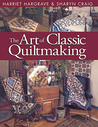 The Art of Classic Quiltmaking (1571200703) by Harriet Hargrave; Sharyn Craig; Sharyn Squier Craig